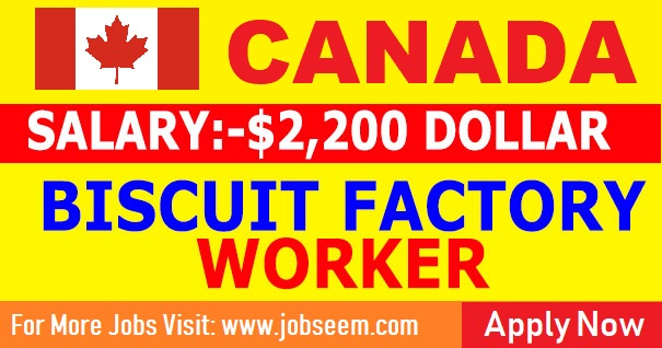 Biscuit Factory Jobs | Biscuit Packing Jobs in Canada for Freshers