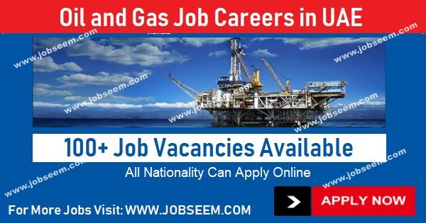 Oil and Gas Jobs in UAE for Freshers 2018 | Oil and Gas Jobs Dubai