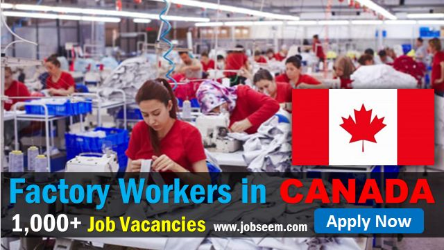 Hiring Factory Worker in Canada 1000 Factory Job Vacancies Openings